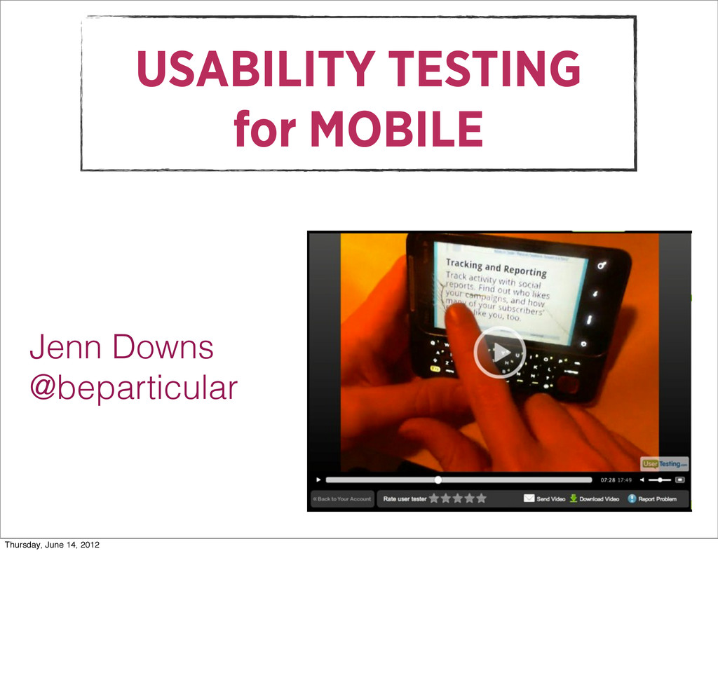 USABILITY TESTING for MOBILE Jenn Downs @bepart...