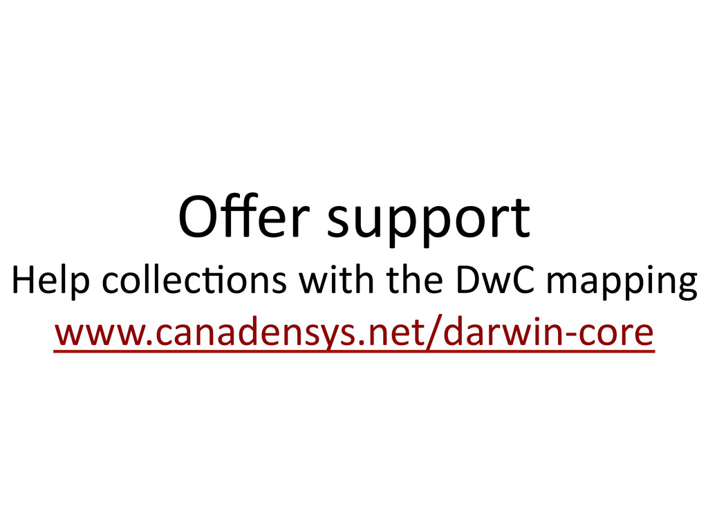 Offer support  Help collec1ons with...