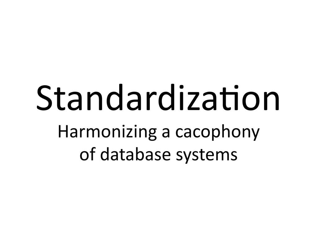 Standardiza1on  Harmonizing a cacophon...