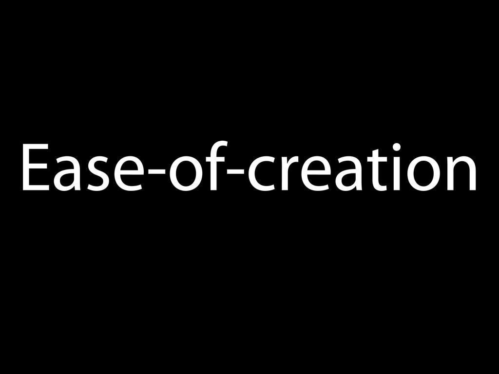 Ease-of-creation