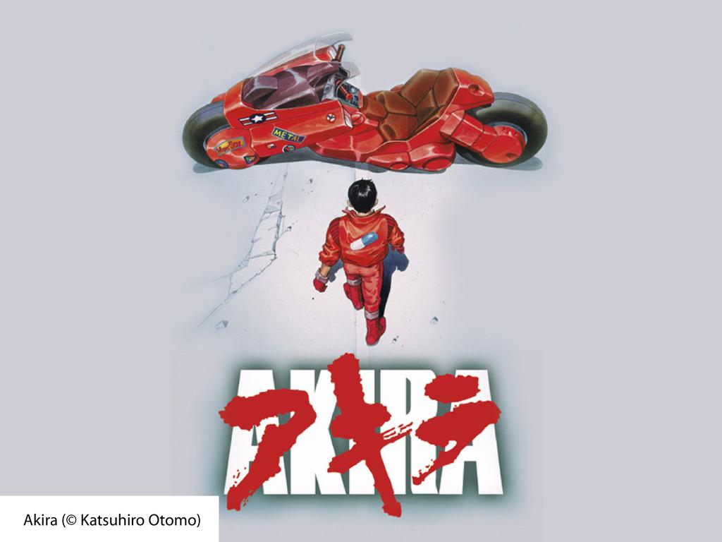 Akira (© Katsuhiro Otomo)