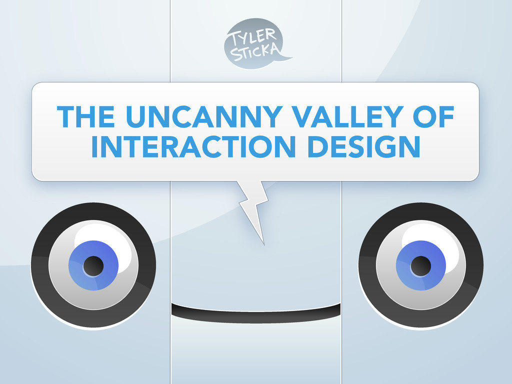 THE UNCANNY VALLEY OF INTERACTION DESIGN