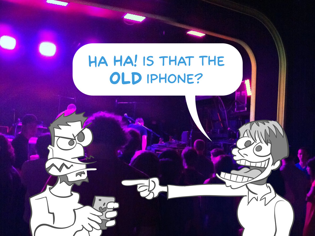 Ha hA! is that The OLD iPhone?