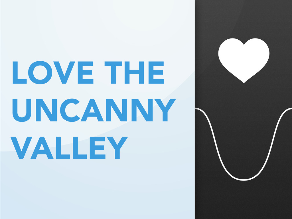 LOVE THE UNCANNY VALLEY