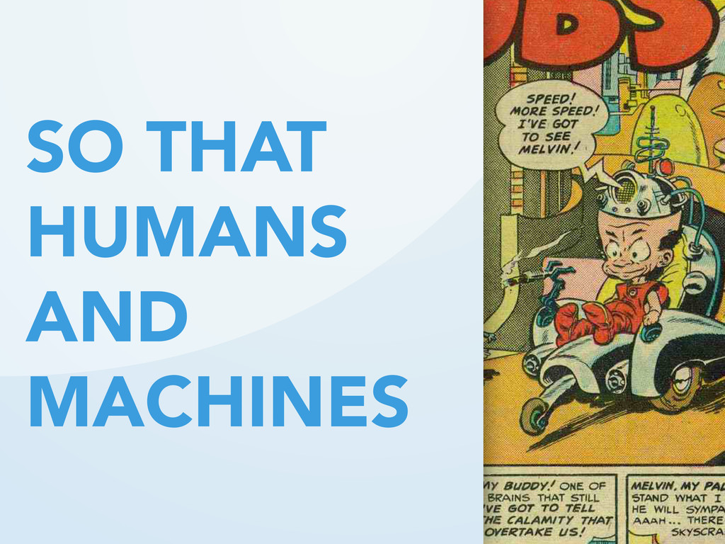 SO THAT HUMANS AND MACHINES