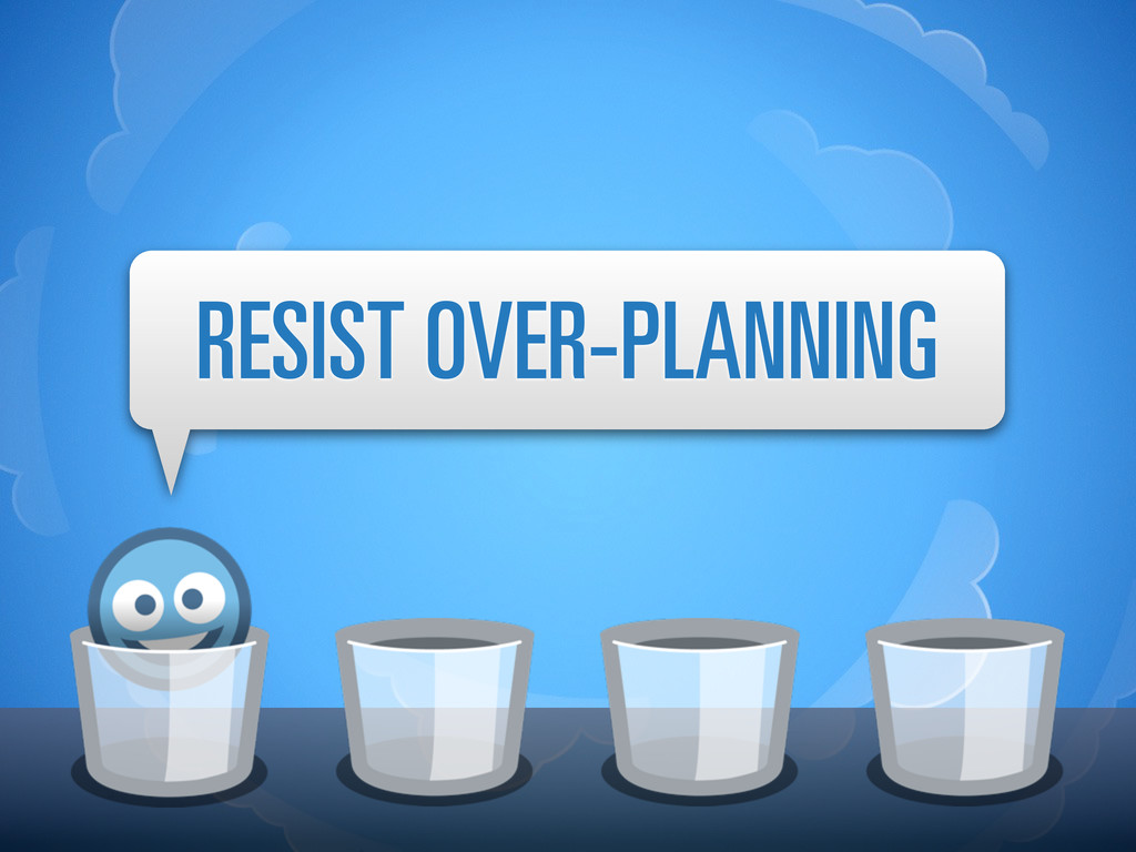 RESIST OVER-PLANNING