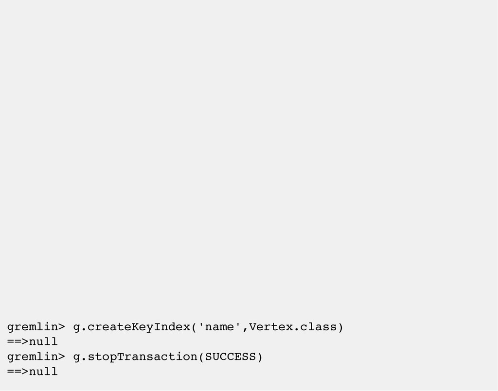 gremlin> g.createKeyIndex('name',Vertex.class) ...