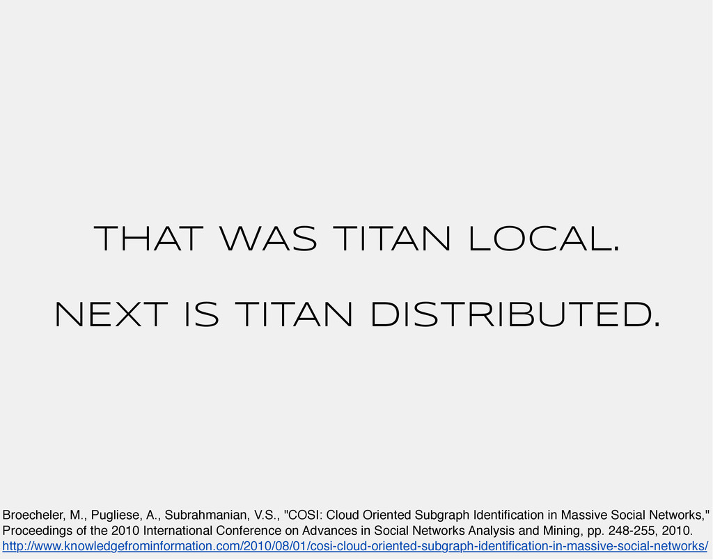 THAT WAS TITAN LOCAL. NEXT IS TITAN DISTRIBUTED...