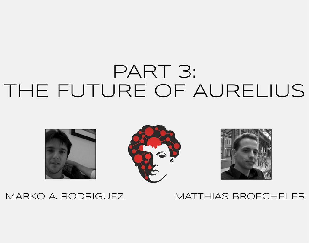 PART 3: THE FUTURE OF AURELIUS MATTHIAS BROECHE...