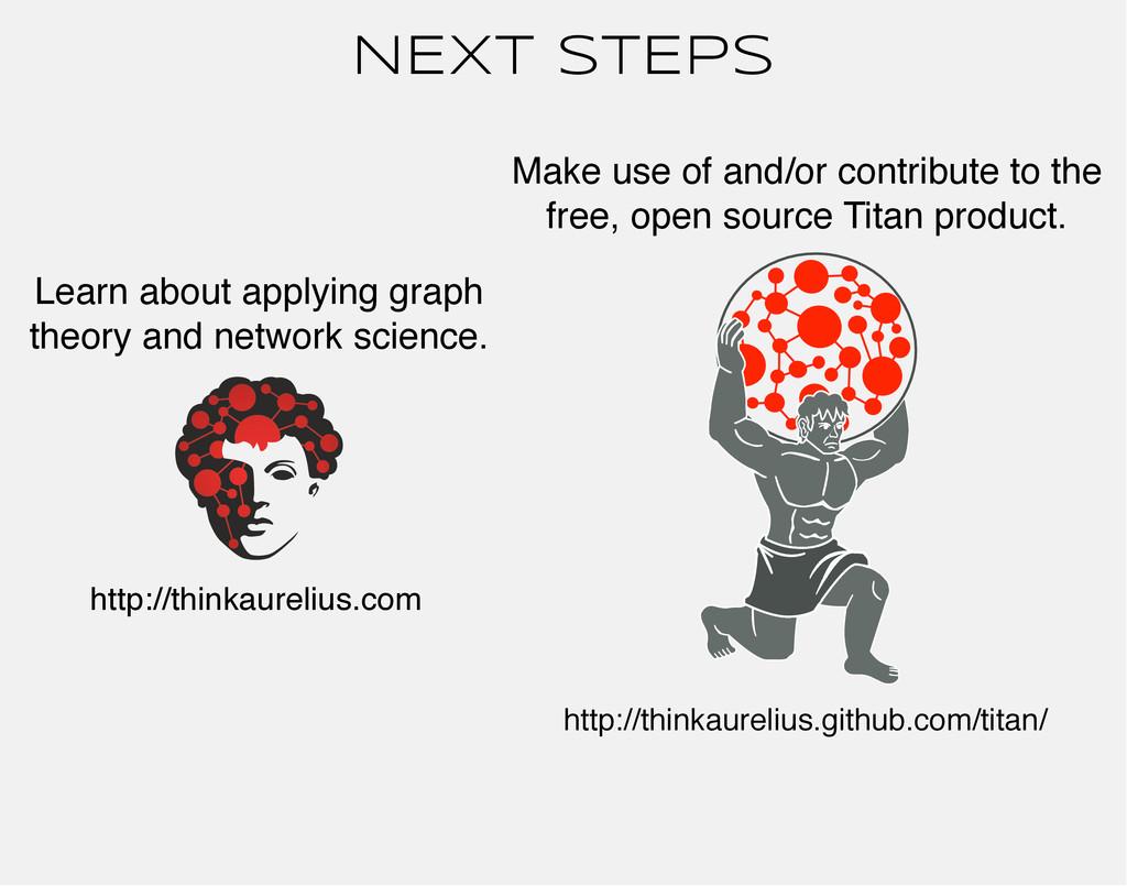 NEXT STEPS http://thinkaurelius.com http://thin...