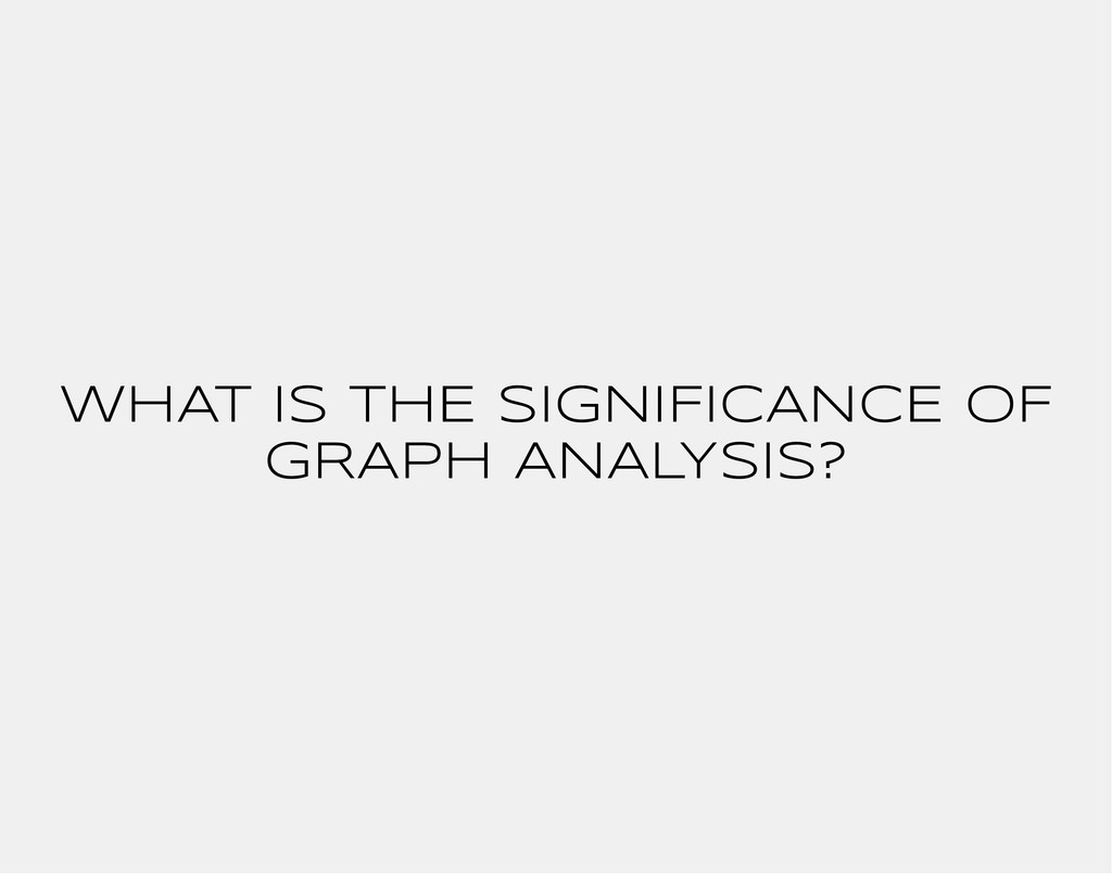WHAT IS THE SIGNIFICANCE OF GRAPH ANALYSIS?