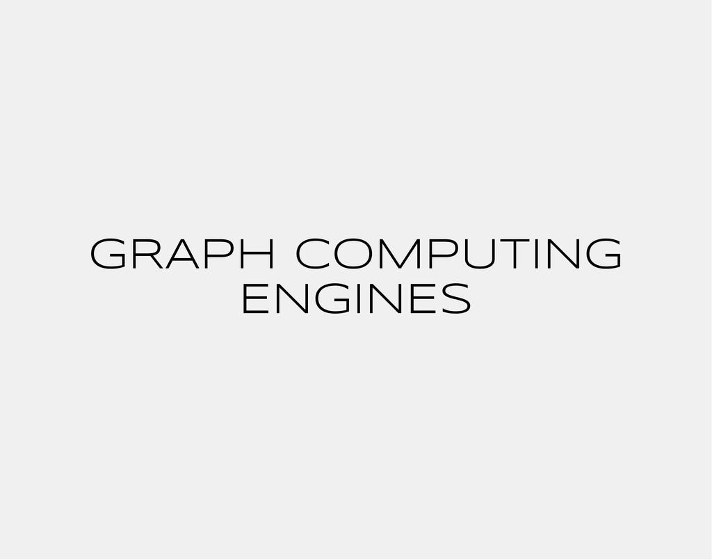 GRAPH COMPUTING ENGINES