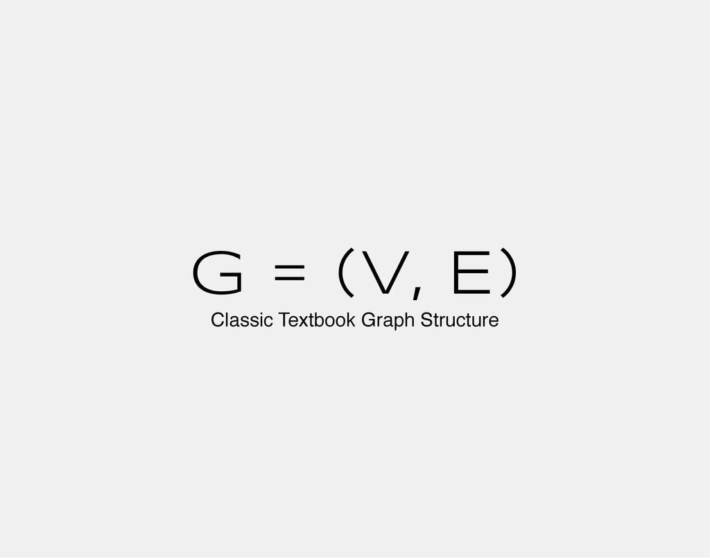 G = (V, E) Classic Textbook Graph Structure
