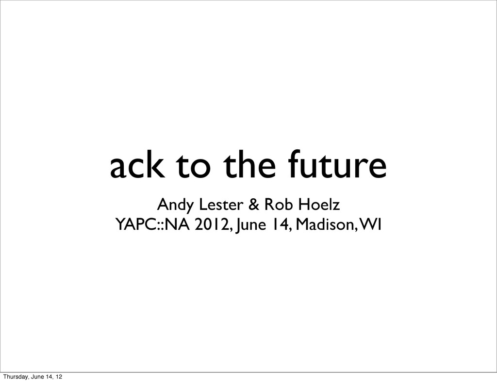 ack to the future Andy Lester & Rob Hoelz YAPC:...