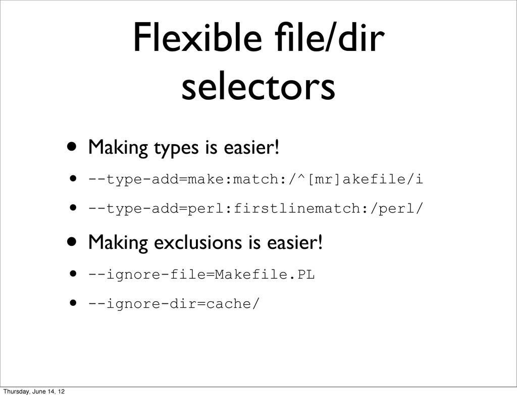 Flexible file/dir selectors • Making types is ea...