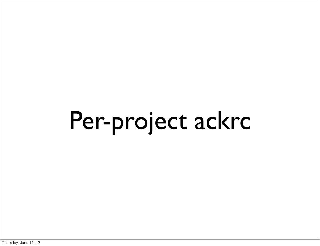 Per-project ackrc Thursday, June 14, 12