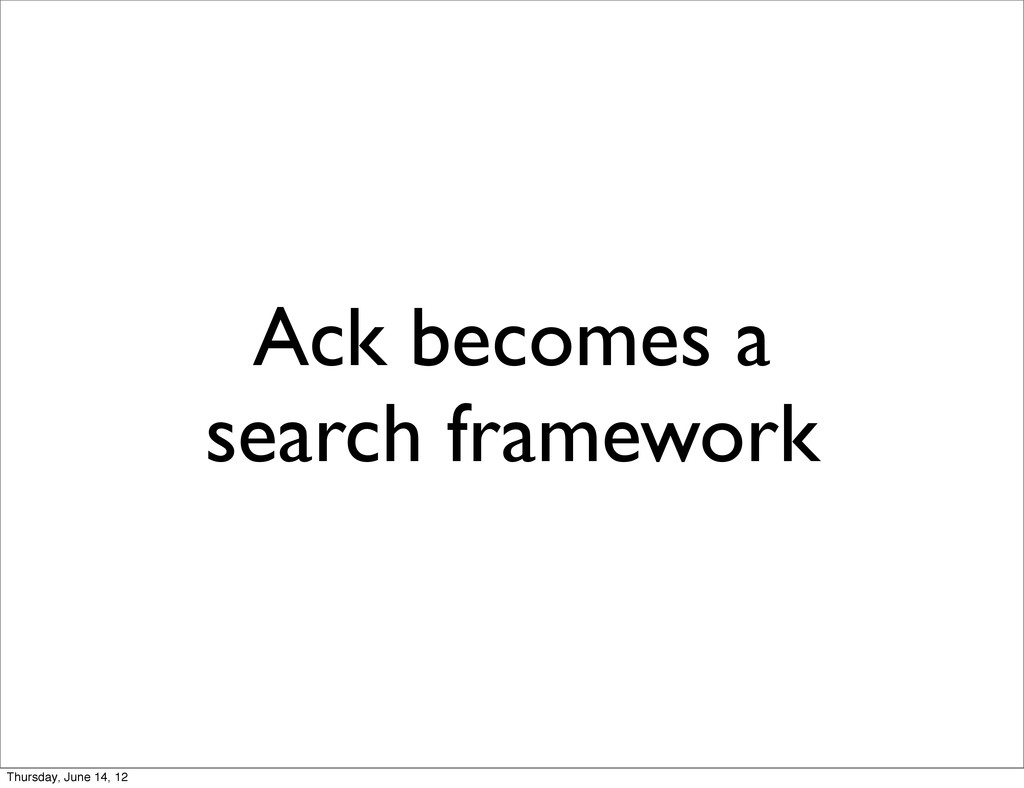 Ack becomes a search framework Thursday, June 1...