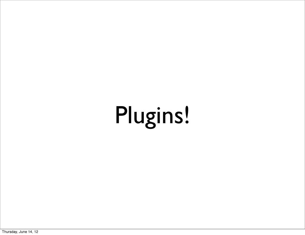 Plugins! Thursday, June 14, 12