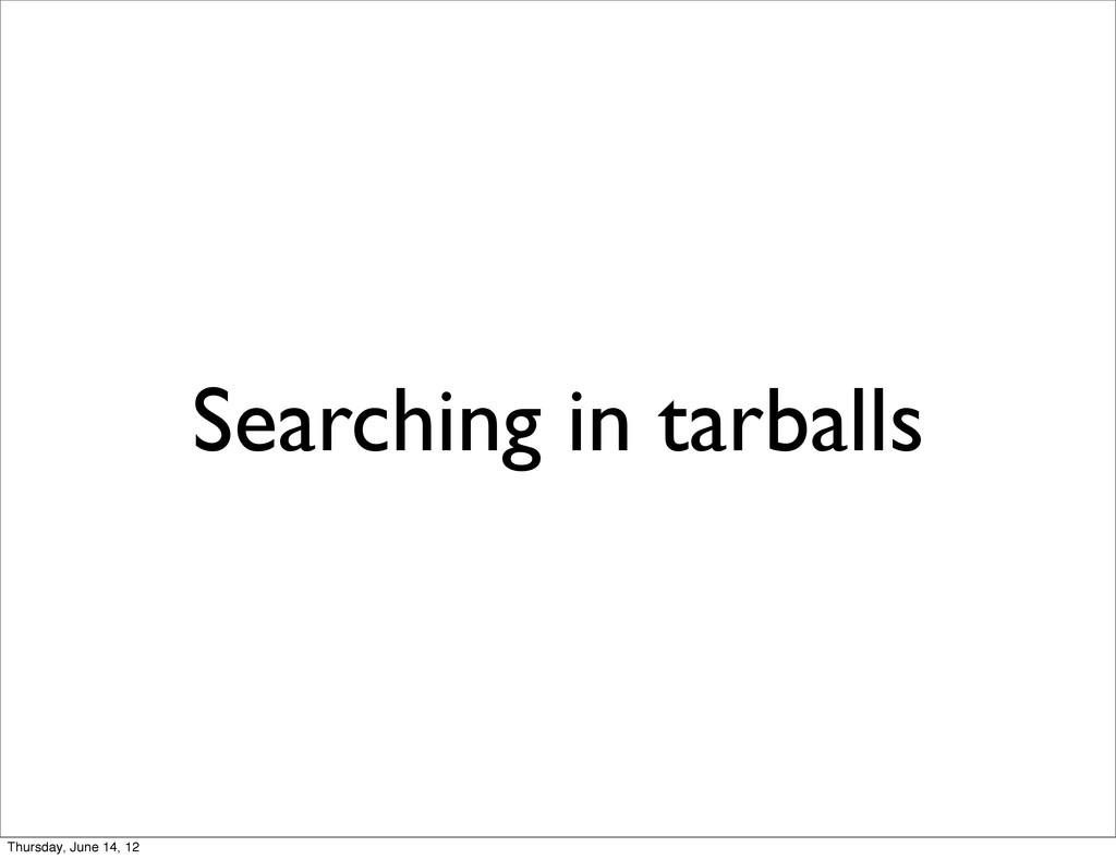 Searching in tarballs Thursday, June 14, 12
