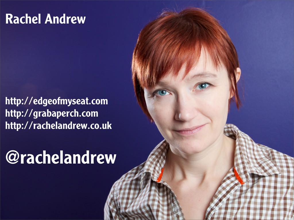 Rachel Andrew http://edgeofmyseat.com http://gr...