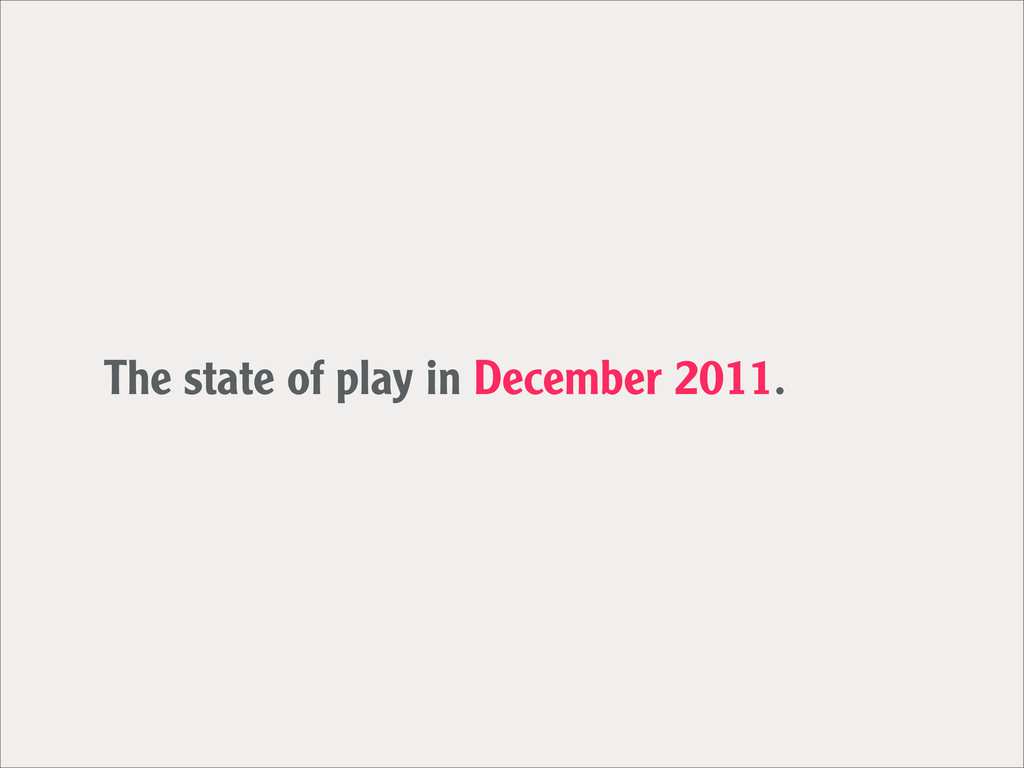 The state of play in December 2011.