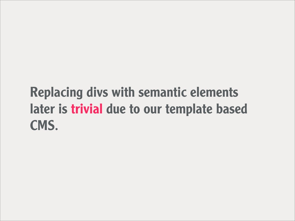 Replacing divs with semantic elements later is ...