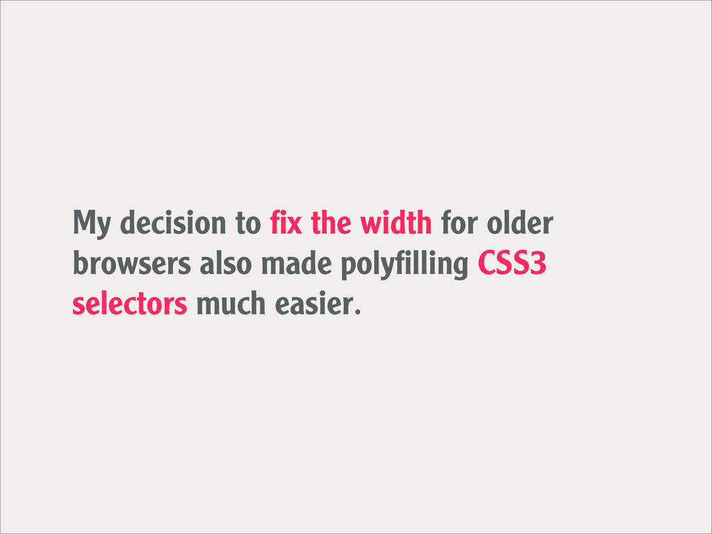 My decision to fix the width for older browsers ...