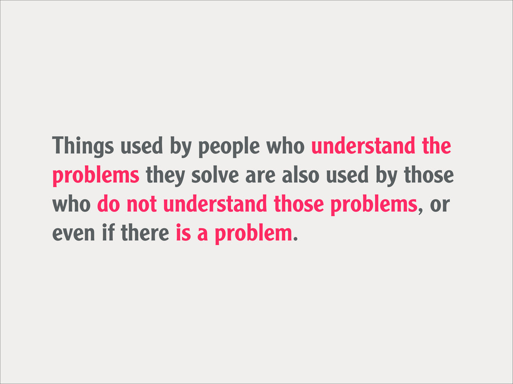 Things used by people who understand the proble...