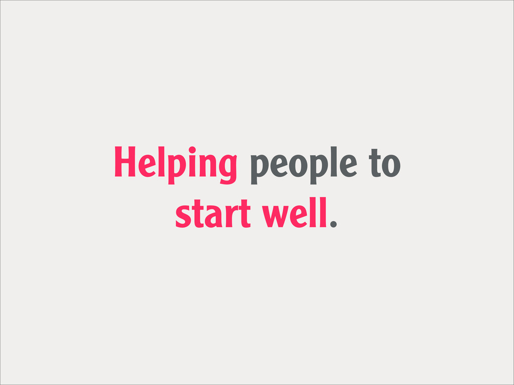Helping people to start well.