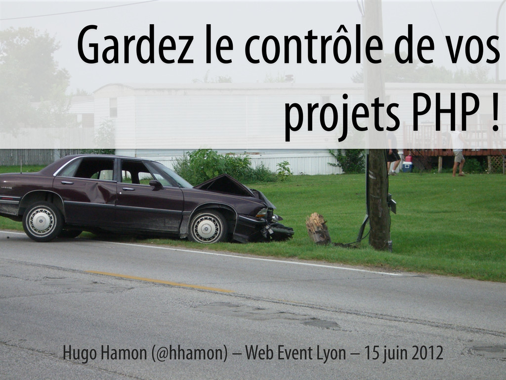 Gardez le contrôle de vos projets PHP ! Hugo Ha...