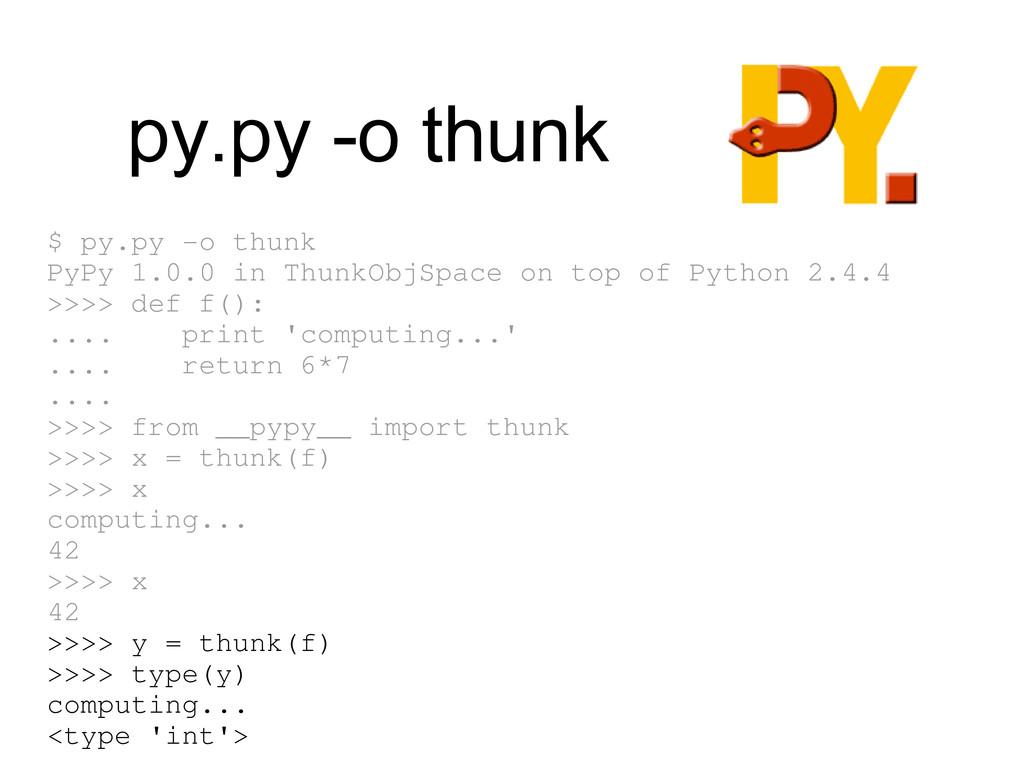 py.py -o thunk $ py.py o thunk PyPy 1.0.0 in T...