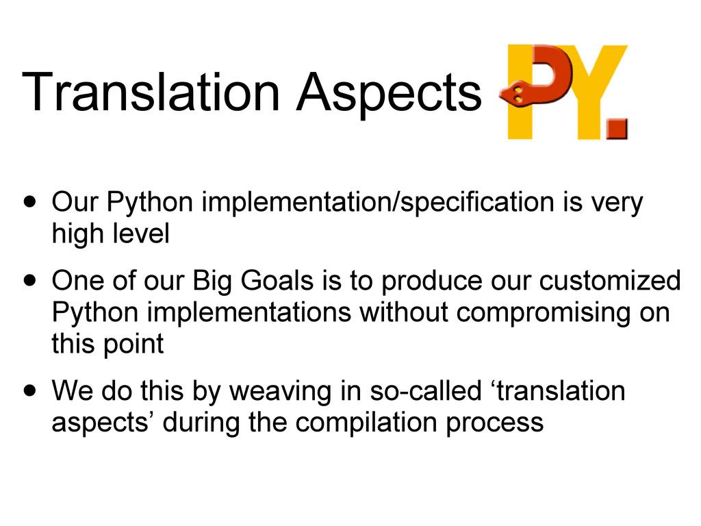 Translation Aspects • Our Python implementation...