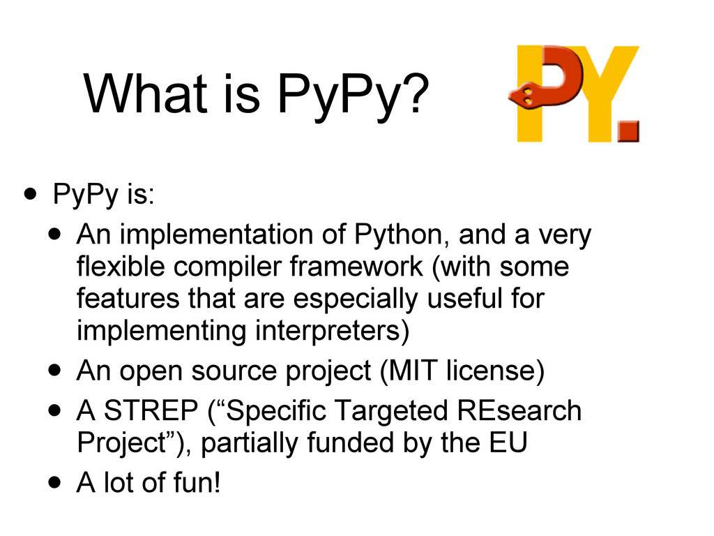 What is PyPy? • PyPy is: • An implementation of...