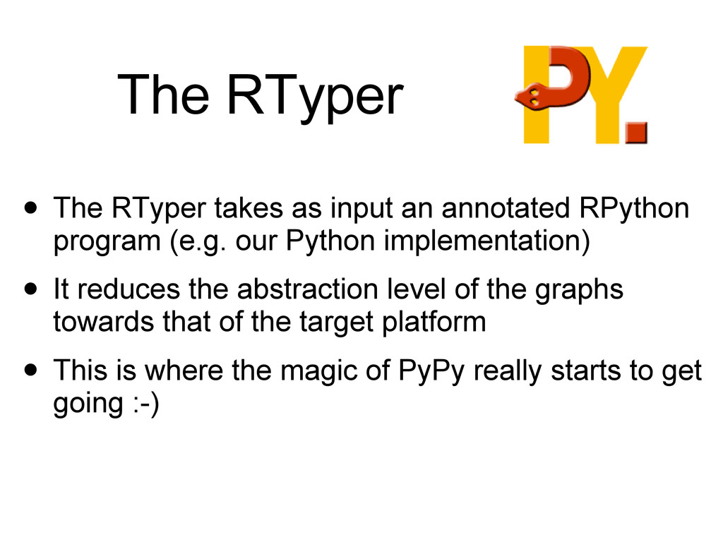 The RTyper • The RTyper takes as input an annot...