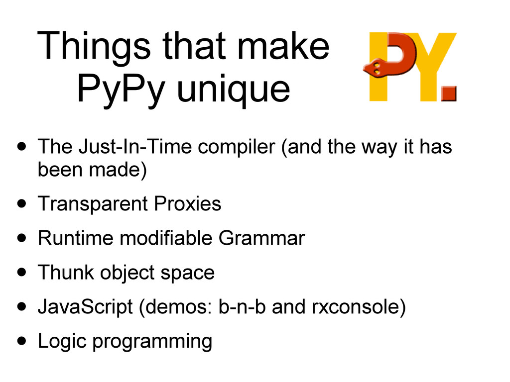 Things that make PyPy unique • The Just-In-Time...