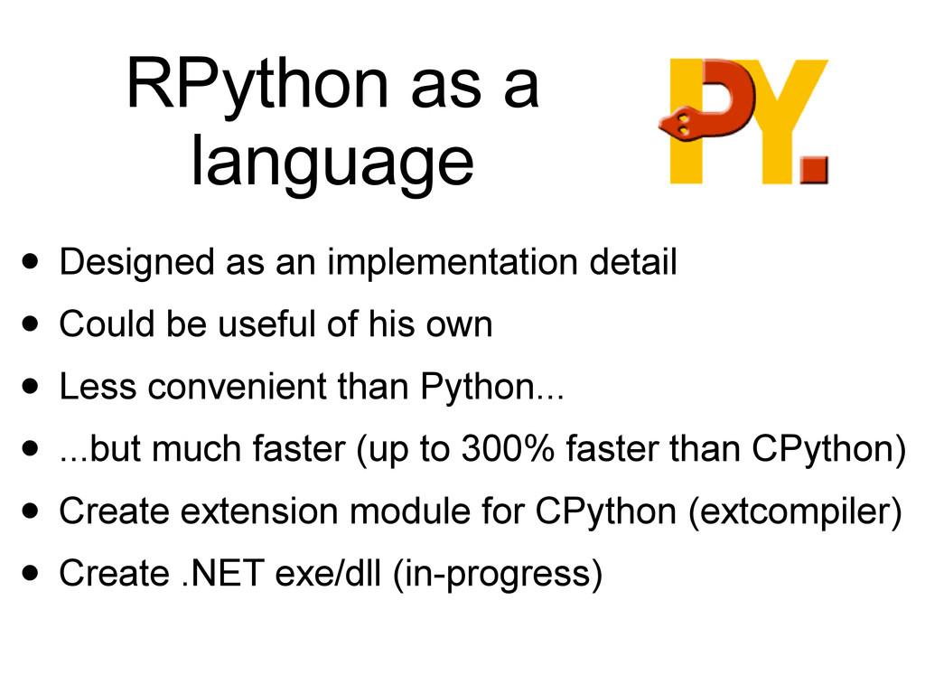 RPython as a language • Designed as an implemen...
