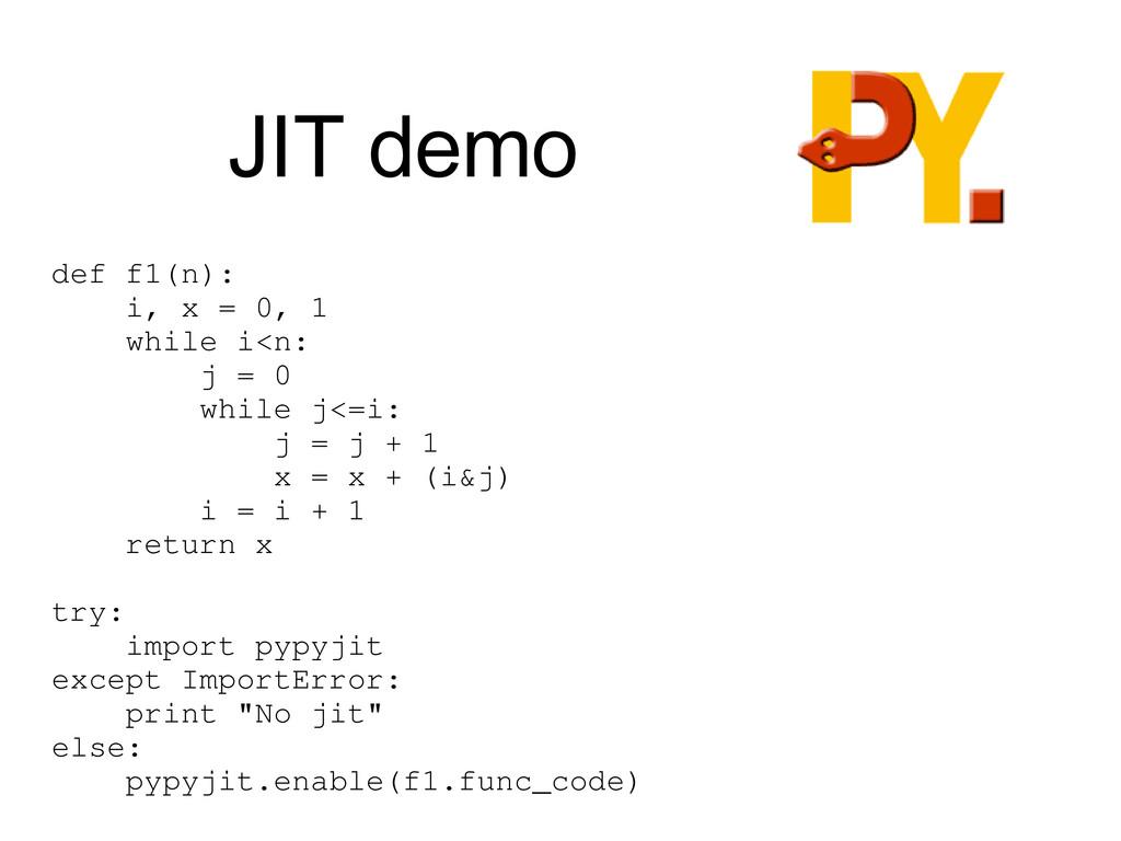 JIT demo def f1(n): i, x = 0, 1 while i<n: j = ...