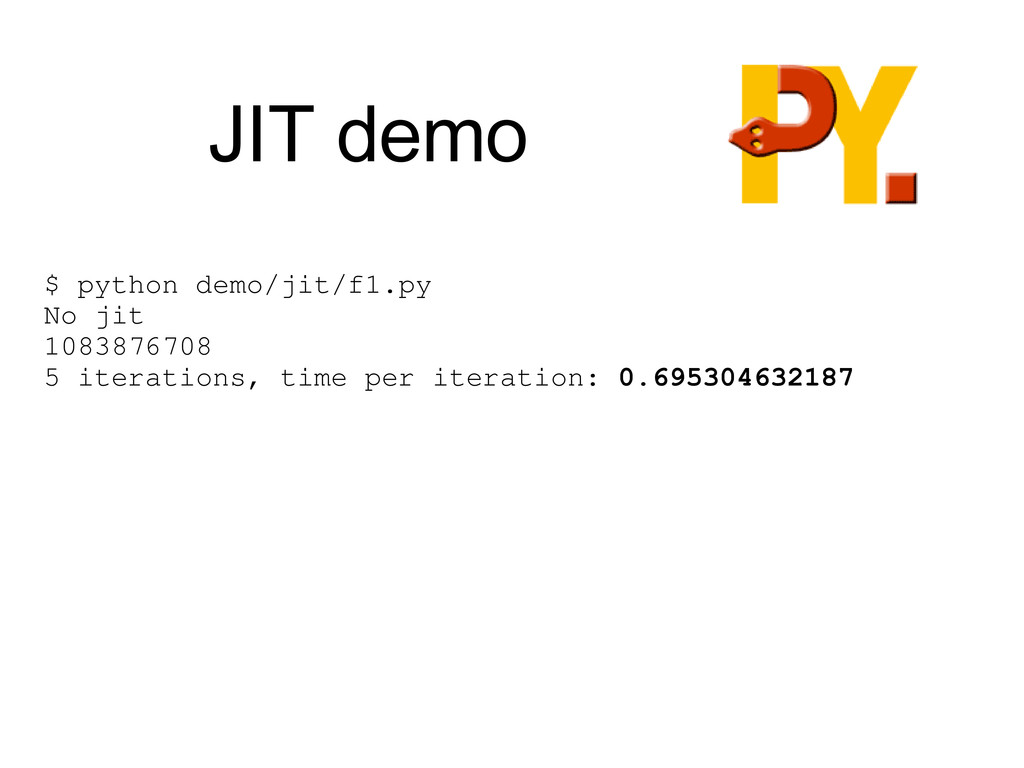 JIT demo $ python demo/jit/f1.py No jit 1083876...