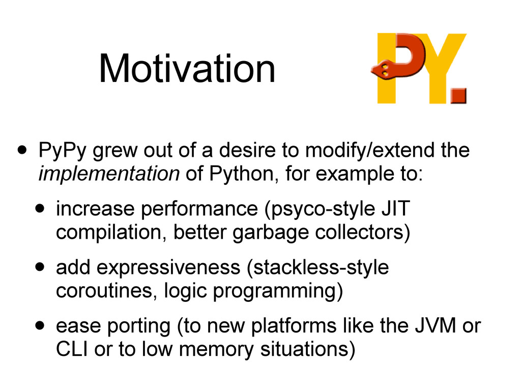 Motivation • PyPy grew out of a desire to modif...