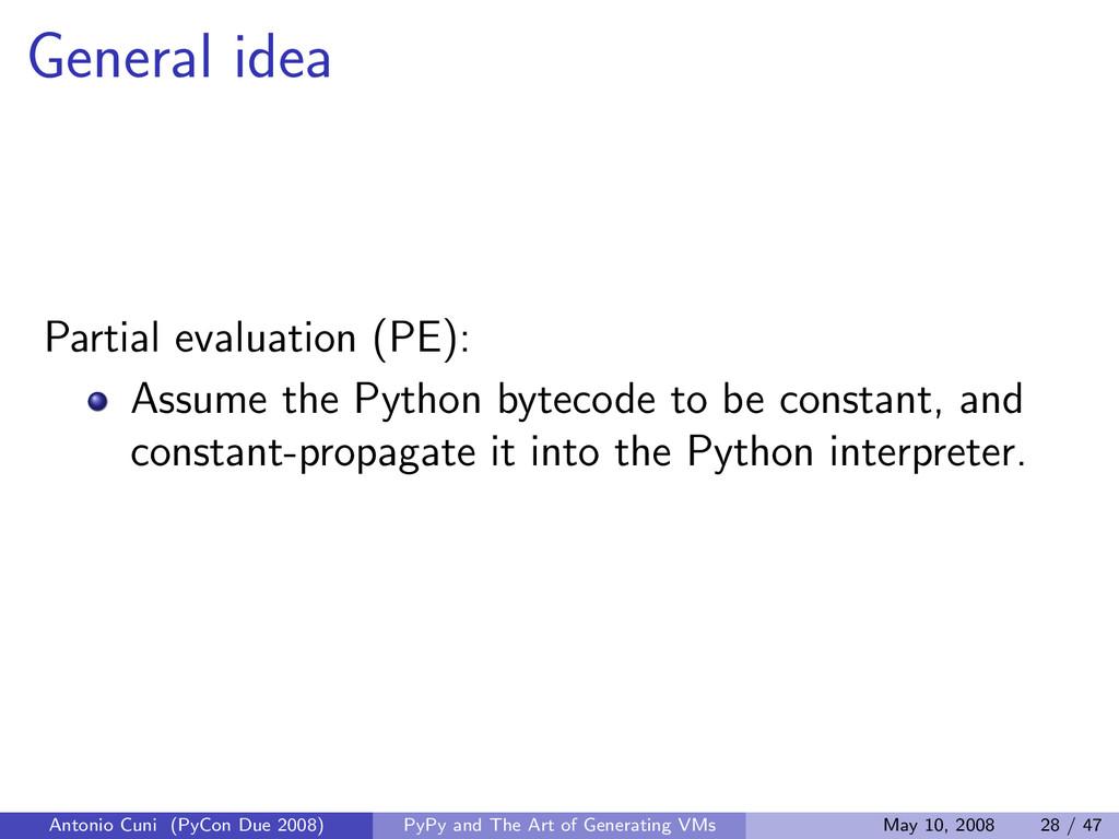 General idea Partial evaluation (PE): Assume th...