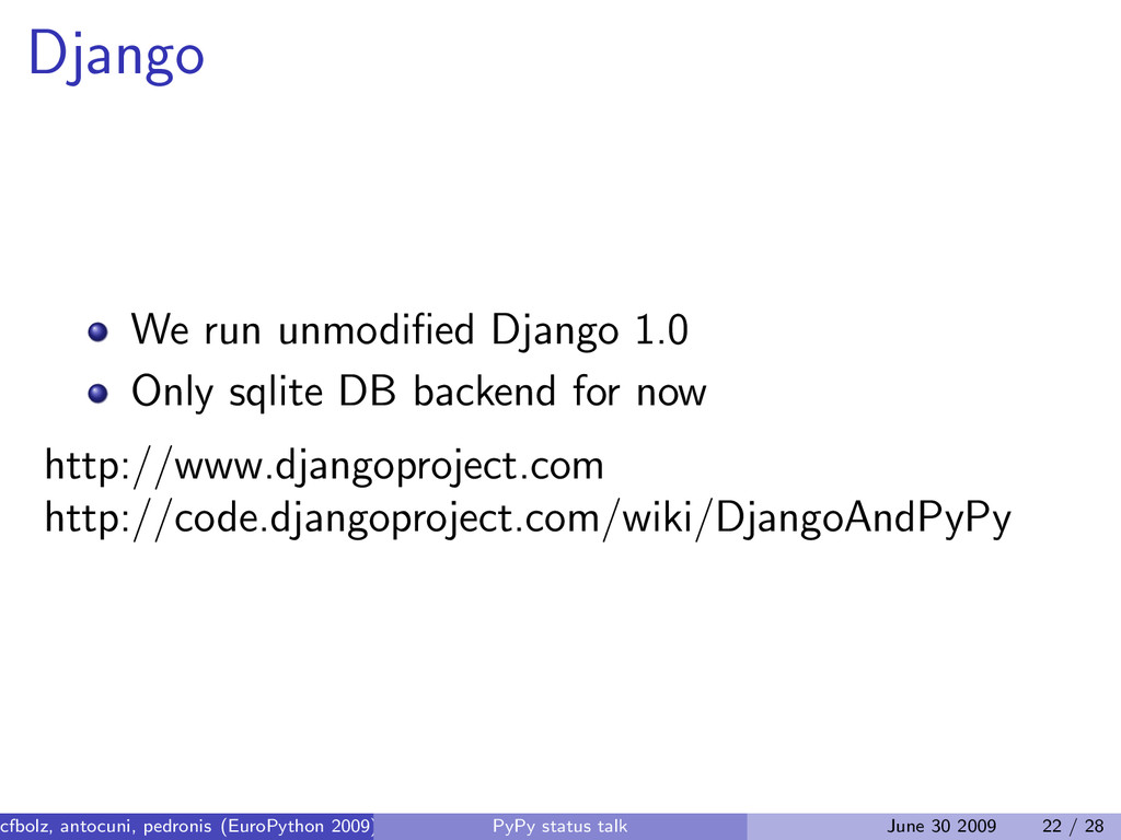Django We run unmodified Django 1.0 Only sqlite ...