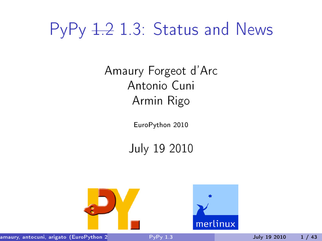PyPy 1.2 1.3: Status and News Amaury Forgeot d'...