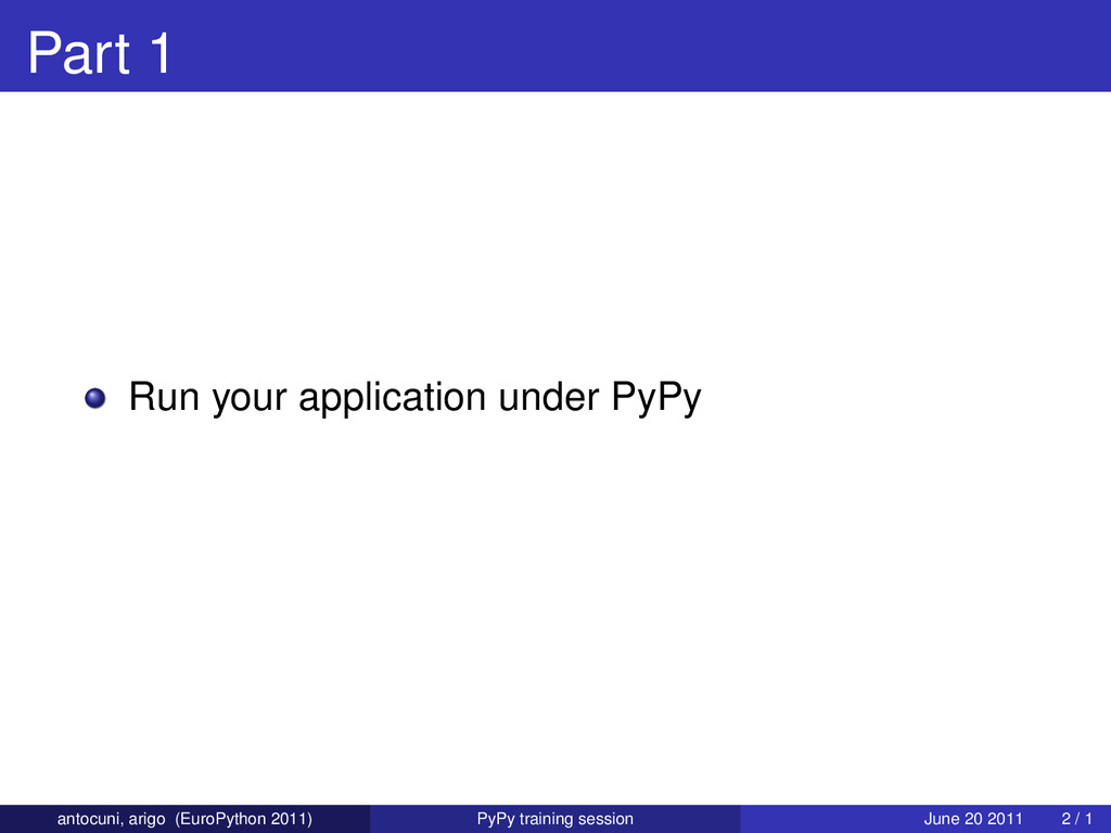 Part 1 Run your application under PyPy antocuni...