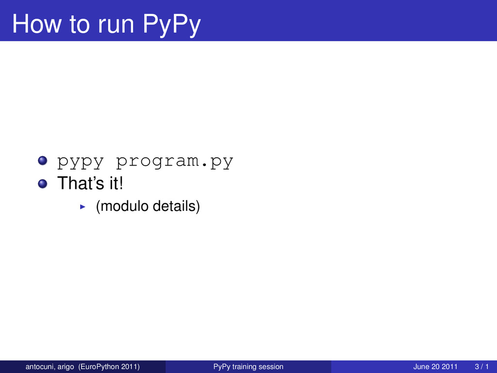 How to run PyPy pypy program.py That's it! (mod...
