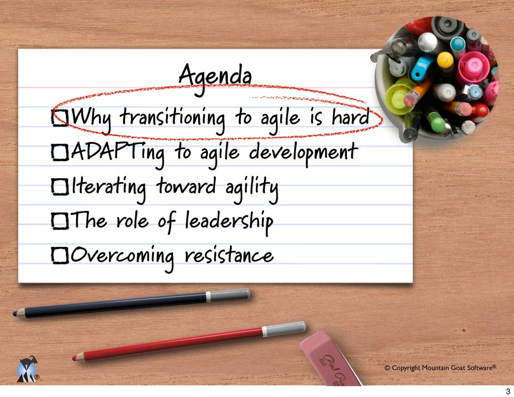 © Copyright Mountain Goat Software® ® Agenda Wh...