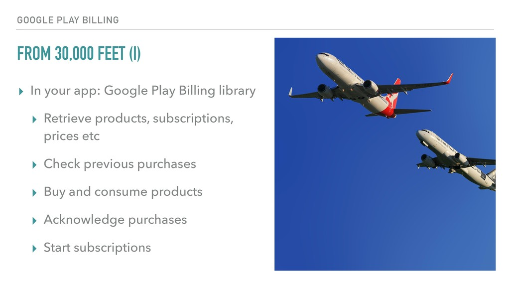 FROM 30,000 FEET (I) ▸ In your app: Google Play...