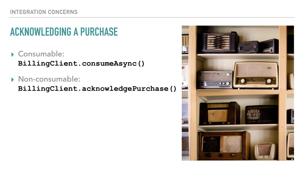 ACKNOWLEDGING A PURCHASE ▸ Consumable: BillingC...