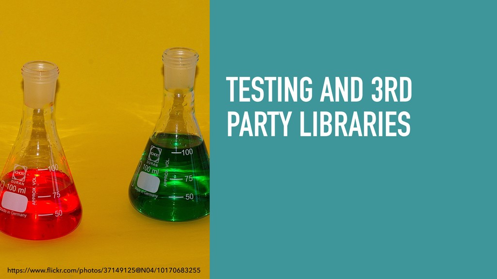 TESTING AND 3RD PARTY LIBRARIES https://www.flic...