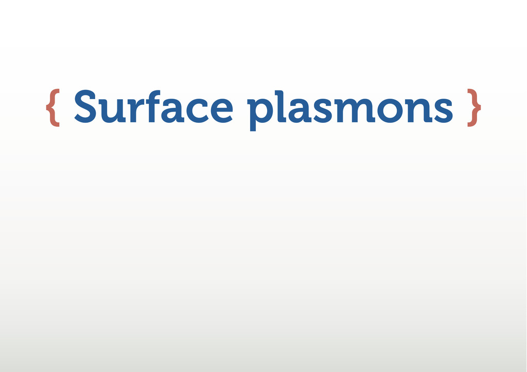 { Surface plasmons }