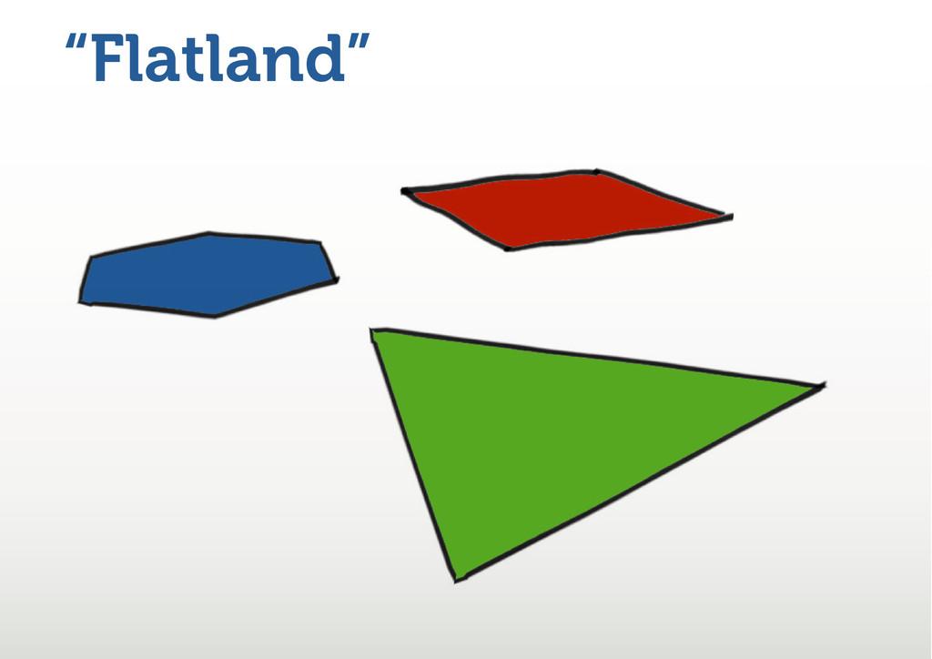 """Flatland"""
